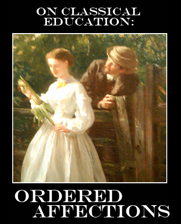 On the importance of learning to order (prioritize) our affections in Classical education, as well as in the rest of our lives.