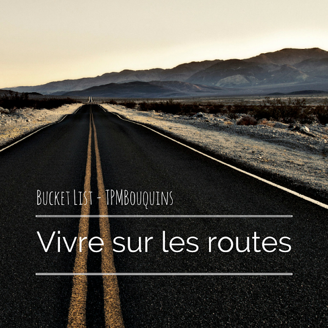 BUCKETLIST - vivre sur les routes on the road