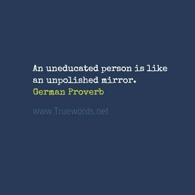 An uneducated person is like an unpolished mirror