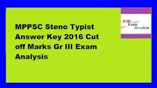 MPPSC Steno Typist Answer Key 2016 Cut off Marks Gr III Exam Analysis