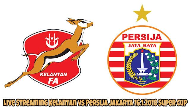 Live Streaming Kelantan vs Persija Jakarta 16.1.2018 Boost SportsFix Super Cup