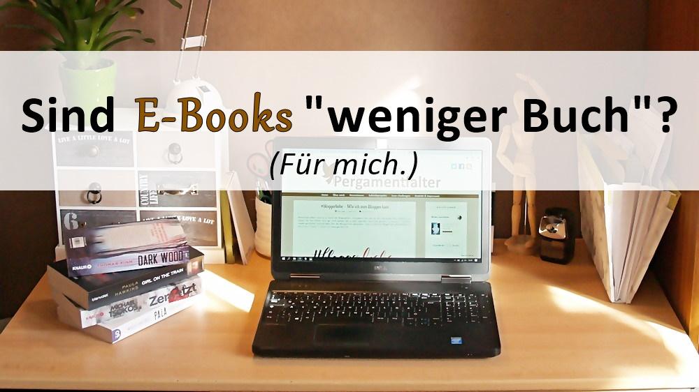 Sind E-Books 'weniger Buch'? (Für mich.)