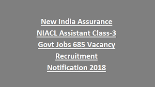 New India Assurance NIACL Assistant Class-3 Govt Jobs 685 Vacancy Recruitment Notification 2018