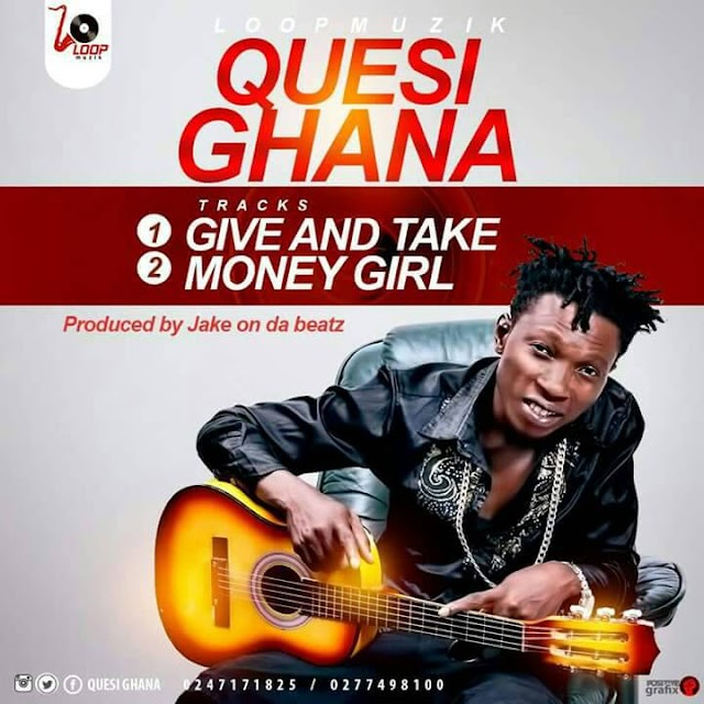 Quesi Ghana__Give And Take(Produced By JakeOnTheBeatz)