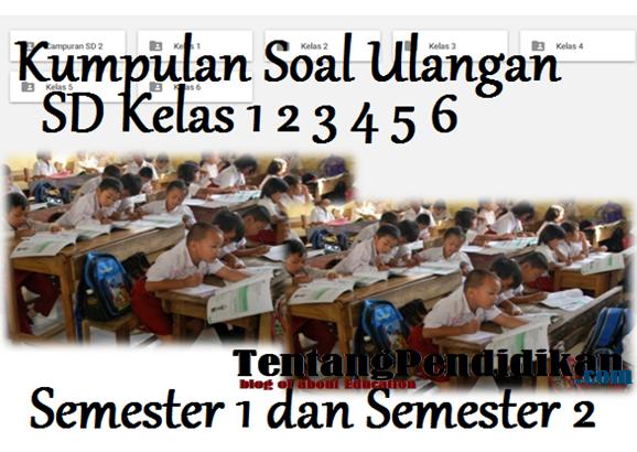 Kumpulan Soal Ulangan Sd Kelas 1 2 3 4 5 6 Semester 1 Dan 2 Tentang Pendidikan