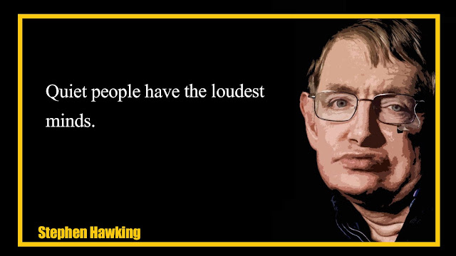 Quiet people have the loudest minds Stephen Hawking Quotes