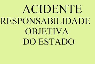 ACIDENTE. RESPONSABILIDADE OBJETIVA DO ESTADO