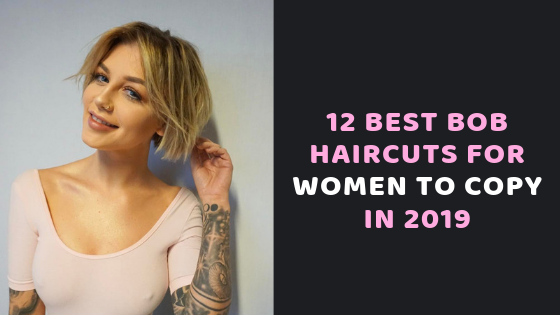 12 Best Bob Haircuts for Women to Copy in 2019