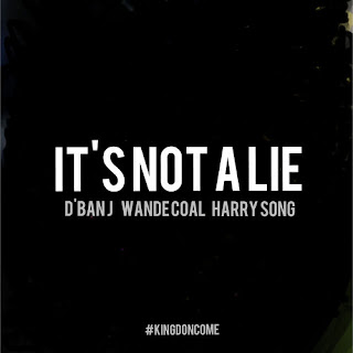 NEW TRACK: D'banj – It's Not A Lie FT. Wande Coal And Harrysong