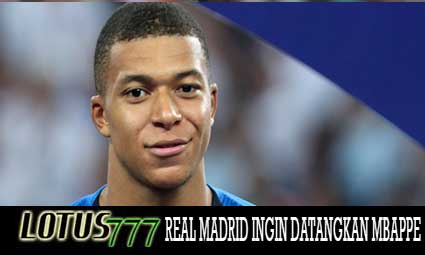 REAL MADRID INGIN DATANGKAN MBAPPE