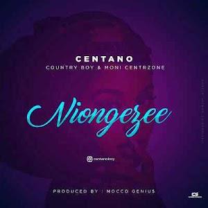 Download Mp3 | Centano ft Country Boy & Moni Centrozone - Niongezee