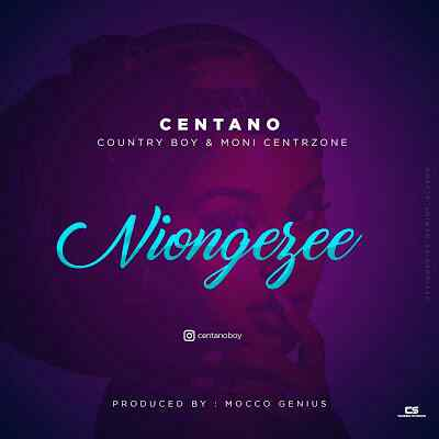 Download Mp3 | Centano ft Country Boy & Moni Centrozone - Niongezee