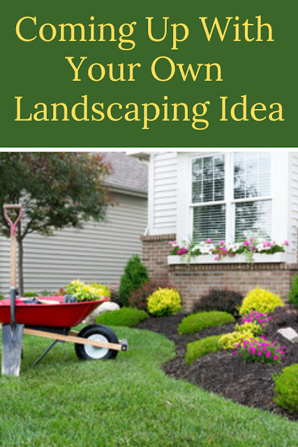 Coming Up With Your Own Landscaping Idea