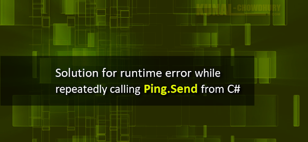 Solution for runtime error while repeatedly calling Ping.Send from C# (www.kunal-chowdhury.com)