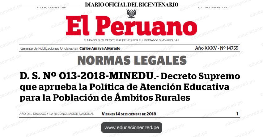 D. S. Nº 013-2018-MINEDU - Decreto Supremo que aprueba la Política de Atención Educativa para la Población de Ámbitos Rurales - www.minedu.gob.pe
