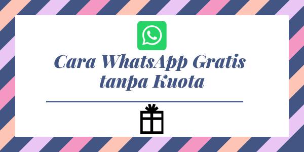 Cara WhatsApp Gratis tanpa Kuota