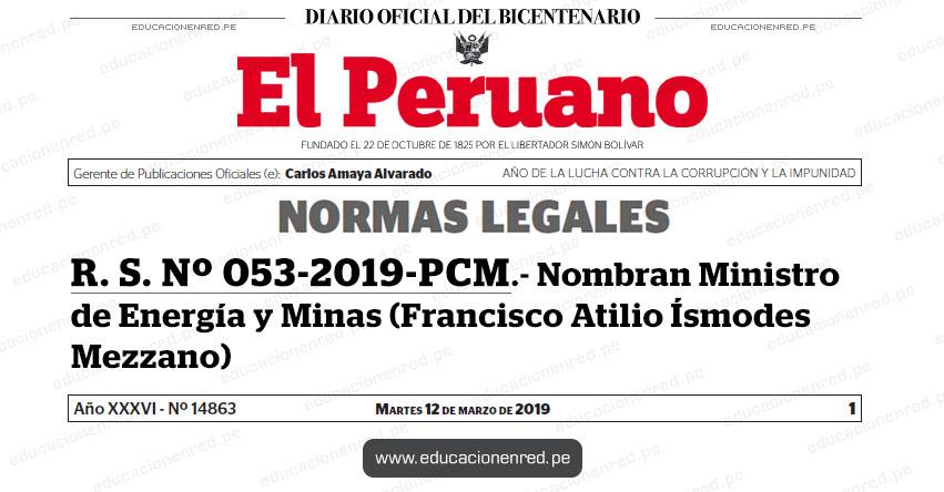 R. S. Nº 053-2019-PCM - Nombran Ministro de Energía y Minas (Francisco Atilio Ísmodes Mezzano) www.pcm.gob.pe