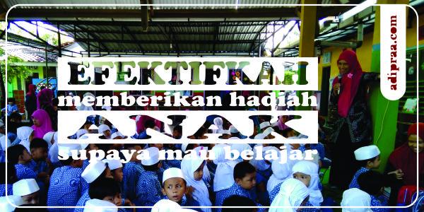 Efektifkah memberikan hadiah untuk anak supaya mau belajar | adipraa.com