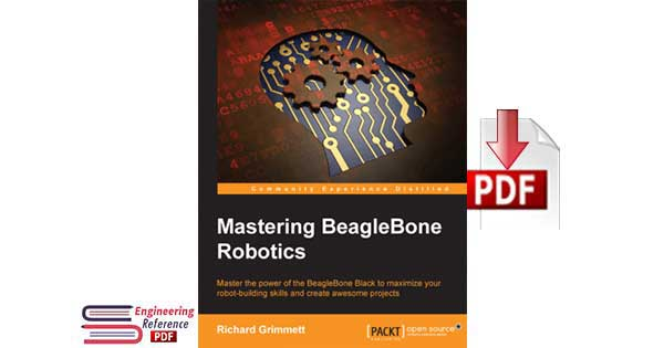 Download Mastering BeagleBone Robotics Master the Power of the BeagleBone Black to Maximize your Robot-Building Skills and Create Awesome Projects by Richard Grimmett free pdf
