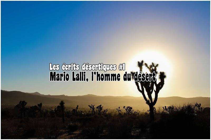 Les écrits désertiques #1 - Mario Lalli, l'homme du désert