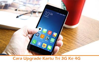 Cara Upgrade Kartu Tri 3G Ke 4G (Termudah.com)