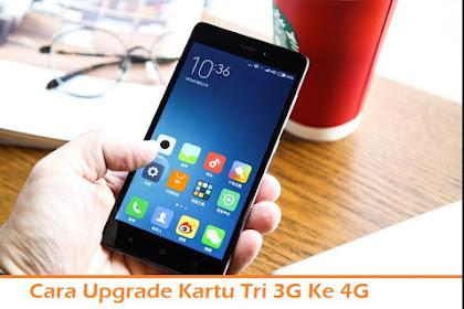 Cara Upgrade Kartu Tri 3G Ke 4G dengan Mudah dan Benar