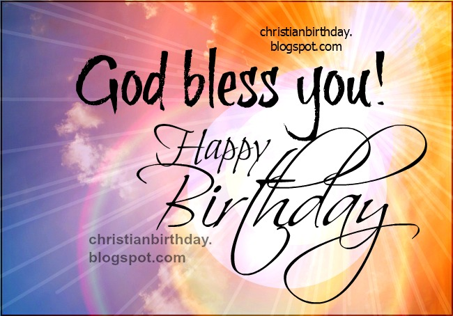 Happy Birthday. God Bless every day of your life, free birthday christian card, free bday quotes, blessings on your day, nice card for son, daughter, sister, friend. Free Image.