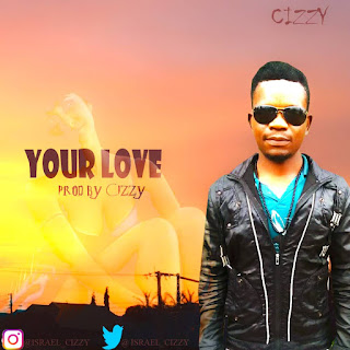 New Music: Cizzy - Your Love