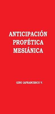 Gino Iafrancesco V.-Anticipación Profética Mesiánica-