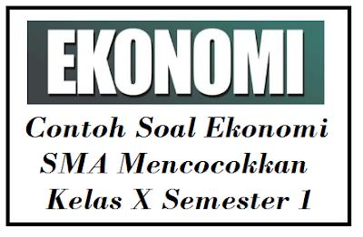 Soal Ekonomi SMA Kelas X Semester 1