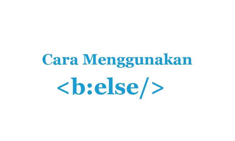 Cara Mengunakan b:else