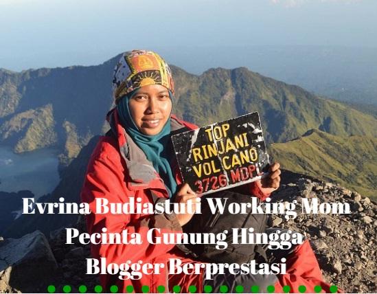Evrina Budiastuti Working Mom Pecinta Gunung Hingga Blogger Berprestasi