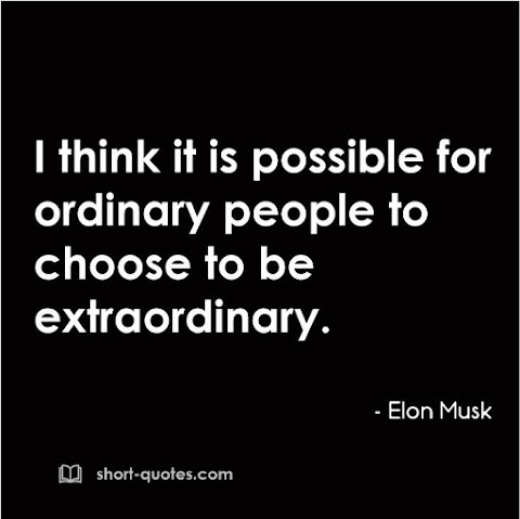 """""""I think it is possible for ordinary people to choose to be extraordinary."""" - Elon Musk"""