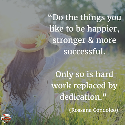 "Motivational Quotes For Work: ""Do the things you like to be happier, stronger & more successful. Only so is hard work replaced by dedication."" - Rossana Condoleo"