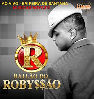 BAILÃO DO ROBYSSÃO - AO VIVO EM FEIRA DE SANTANA 08.08.2016