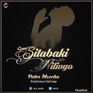 Peter Msechu – Sitabaki Nilivyo