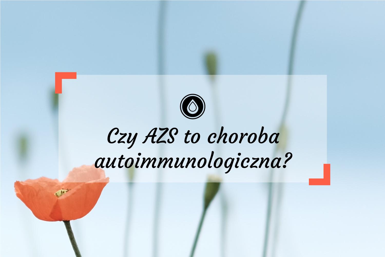 Czy atopowe zapalenie skóry to choroba autoimmunologiczna?