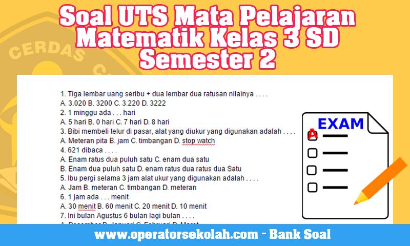 Soal UTS Mata Pelajaran Matematik Kelas 3 SD Semester 2  Operator Sekolah