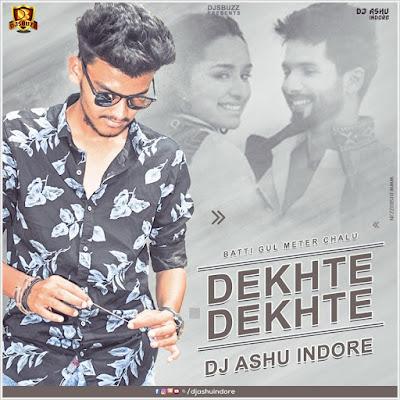 Dekhte Dekhte Remix (BGMC) – DJ Ashu Indore