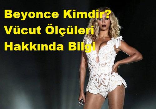 Beyonce Kimdir? Vücut Ölçüleri Hakkında Bilgi