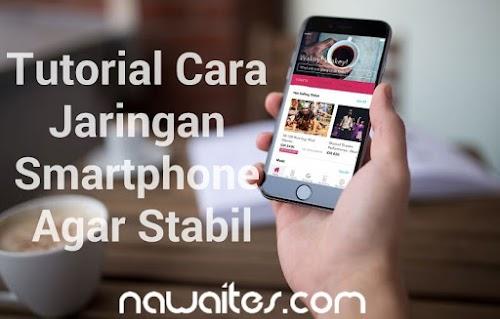Trik Cara Koneksi Jaringan Smartphone Android Stabil