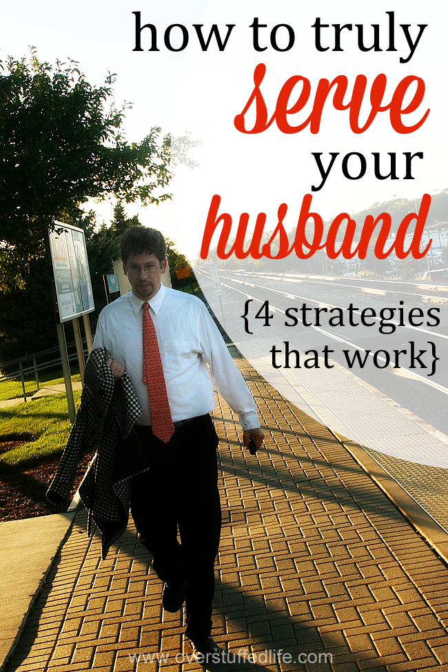 Marriage requires serving one another. Sometimes that's hard. Here are 4 strategies for learning how your husband really wants to be served. #overstuffedlife