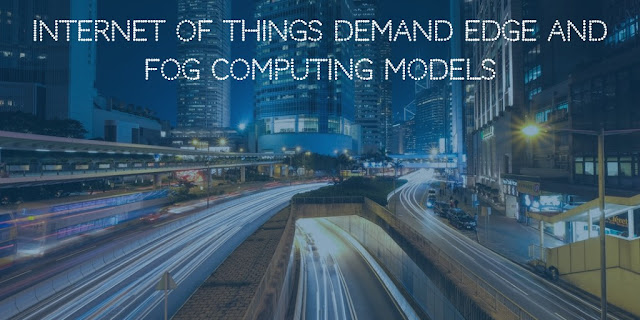 Internet of Things demand Edge And Fog Computing models