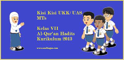 Download Kisi Kisi UKK/ UAS Al-Qur'an Hadits Kelas 7 MTs Semester 2 Kurikulum 2013 tahun ajaran 2016 2017