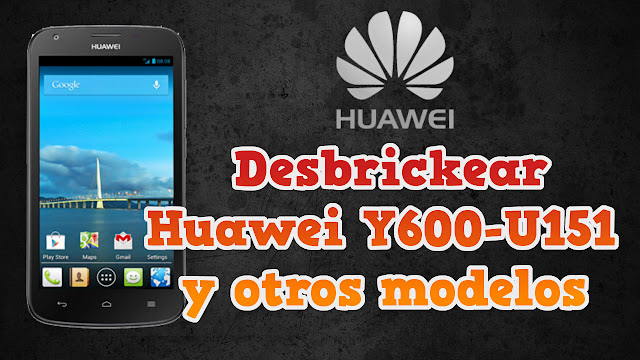 Revivir, desbrickear Huawei Y600-U151 y otros modelos