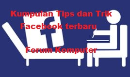 Kumpulan tips dan trik facebook terbaru dan terlengkap