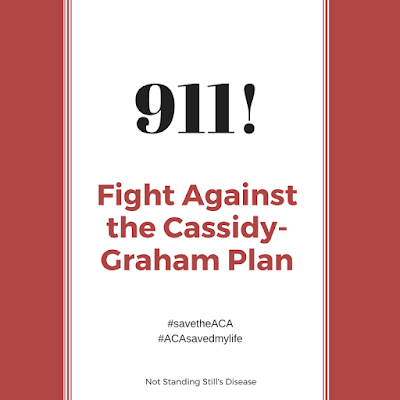 "white background with red vertical lines on either side; black text ""911!"" and red text ""Fight Against the Cassidy-Graham Plan"" and black text ""#savetheACA #ACAsavedmylife Not Standing Still's Disease"""