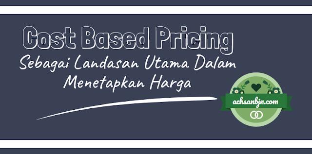 Cost Based Pricing Sebagai Landasan Dalam Menetapkan Harga