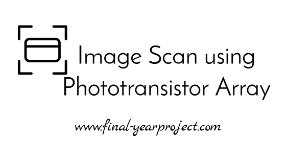 Project on Image Scan using Phototransistor Array