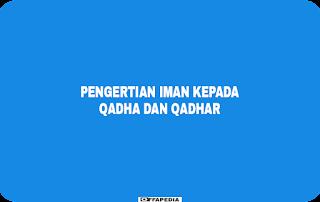 Pengertian Iman Kepada Qadha dan Qadhar